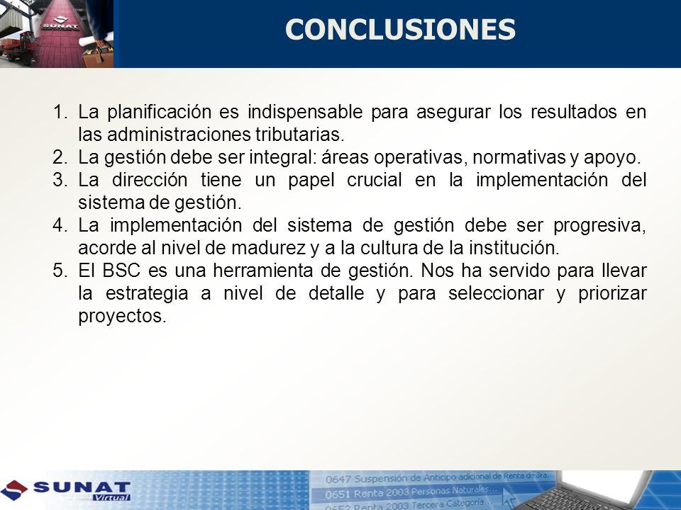 1.La planificación es indispensable para asegurar los resultados en las administraciones tributarias. 2.La gestión debe ser integral: áreas operativas