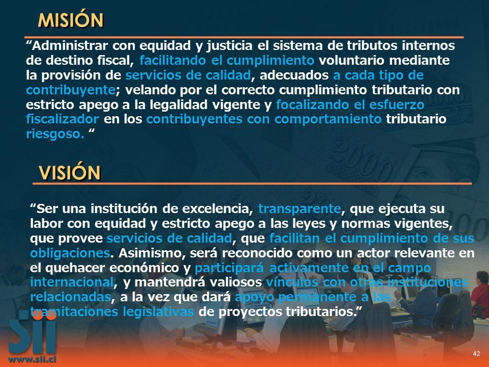 42 MISIÓN Administrar con equidad y justicia el sistema de tributos internos de destino fiscal, facilitando el cumplimiento voluntario mediante la pro