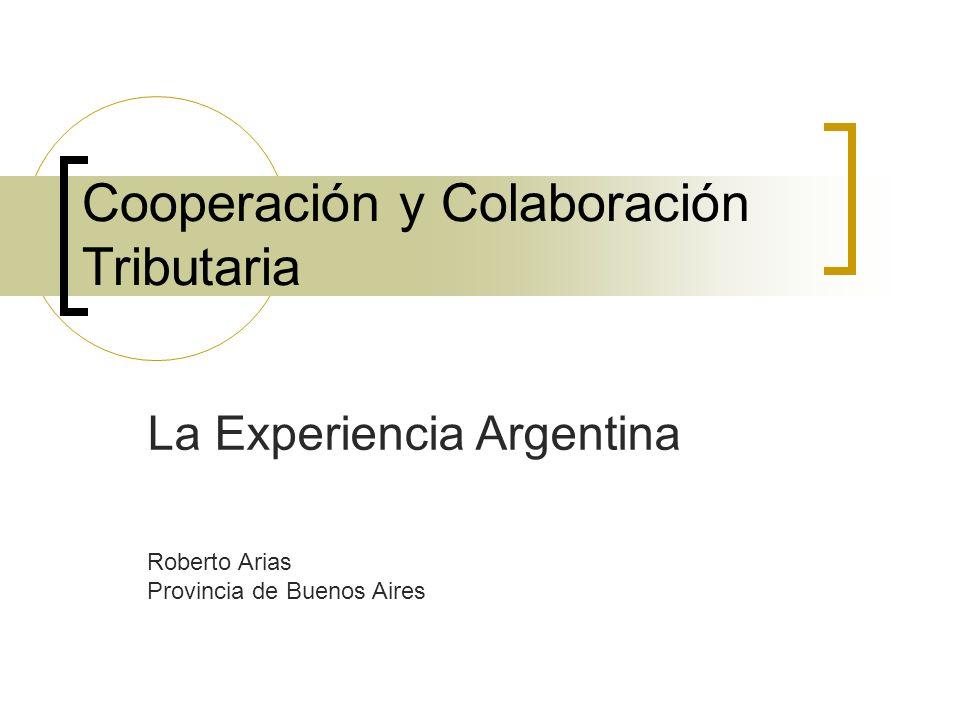 Cooperación y Colaboración Tributaria La Experiencia Argentina Roberto Arias Provincia de Buenos Aires