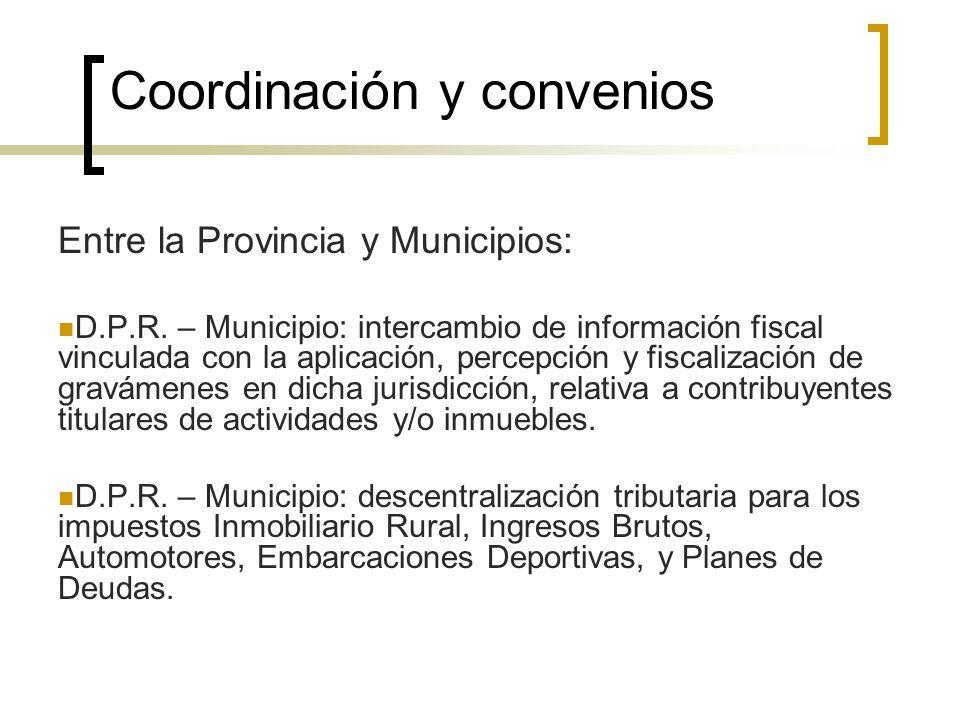 Coordinación y convenios Entre la Provincia y Municipios: D.P.R. – Municipio: intercambio de información fiscal vinculada con la aplicación, percepció