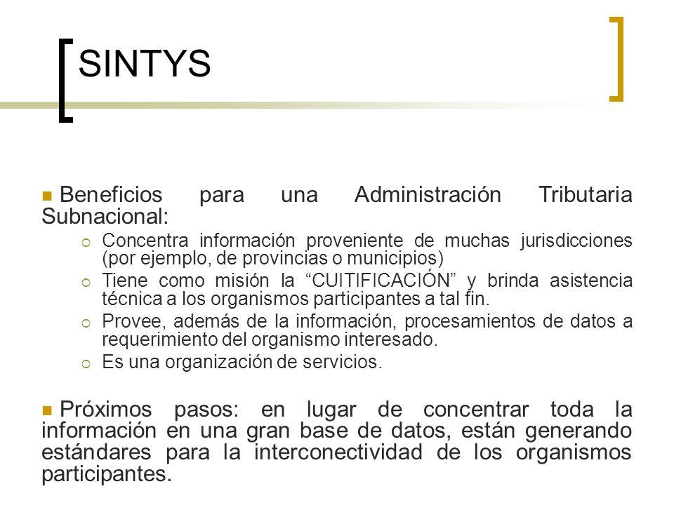 SINTYS Beneficios para una Administración Tributaria Subnacional: Concentra información proveniente de muchas jurisdicciones (por ejemplo, de provinci