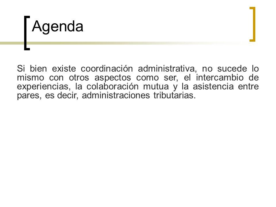 Agenda Si bien existe coordinación administrativa, no sucede lo mismo con otros aspectos como ser, el intercambio de experiencias, la colaboración mut