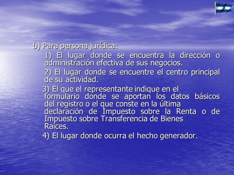 b) Para persona jurídica: 1) El lugar donde se encuentra la dirección o administración efectiva de sus negocios. 2) El lugar donde se encuentre el cen