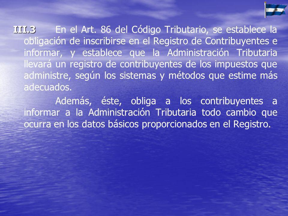 III.3 III.3En el Art. 86 del Código Tributario, se establece la obligación de inscribirse en el Registro de Contribuyentes e informar, y establece que