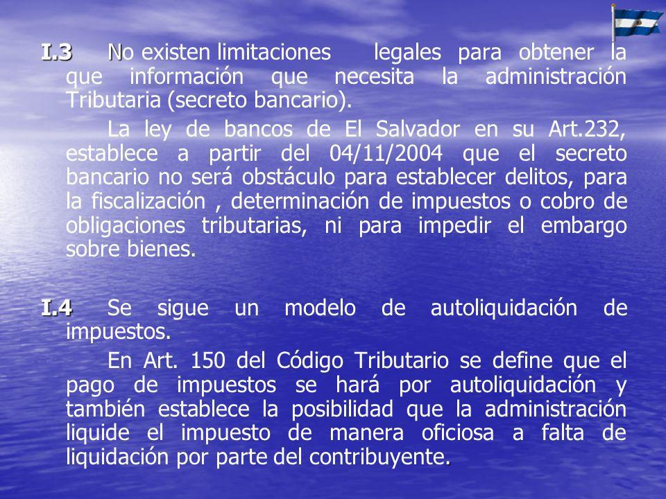 I.3N I.3No existen limitaciones legales para obtener la que información que necesita la administración Tributaria (secreto bancario). La ley de bancos