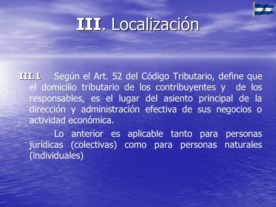 III. Localización III.1 III.1Según el Art. 52 del Código Tributario, define que el domicilio tributario de los contribuyentes y de los responsables, e