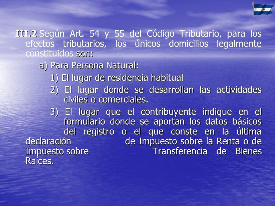III.2 son: III.2Según Art. 54 y 55 del Código Tributario, para los efectos tributarios, los únicos domicilios legalmente constituidos son: a) Para Per