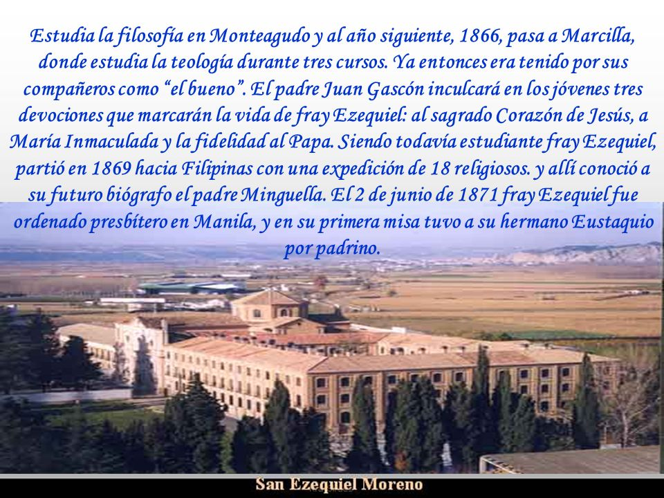 Ria Slides Y así lo hizo: el 21 de setiembre de 1864, a sus 16 años, ingresaba en el noviciado de Monteagudo (Navarra) para aprender cómo ser fraile.