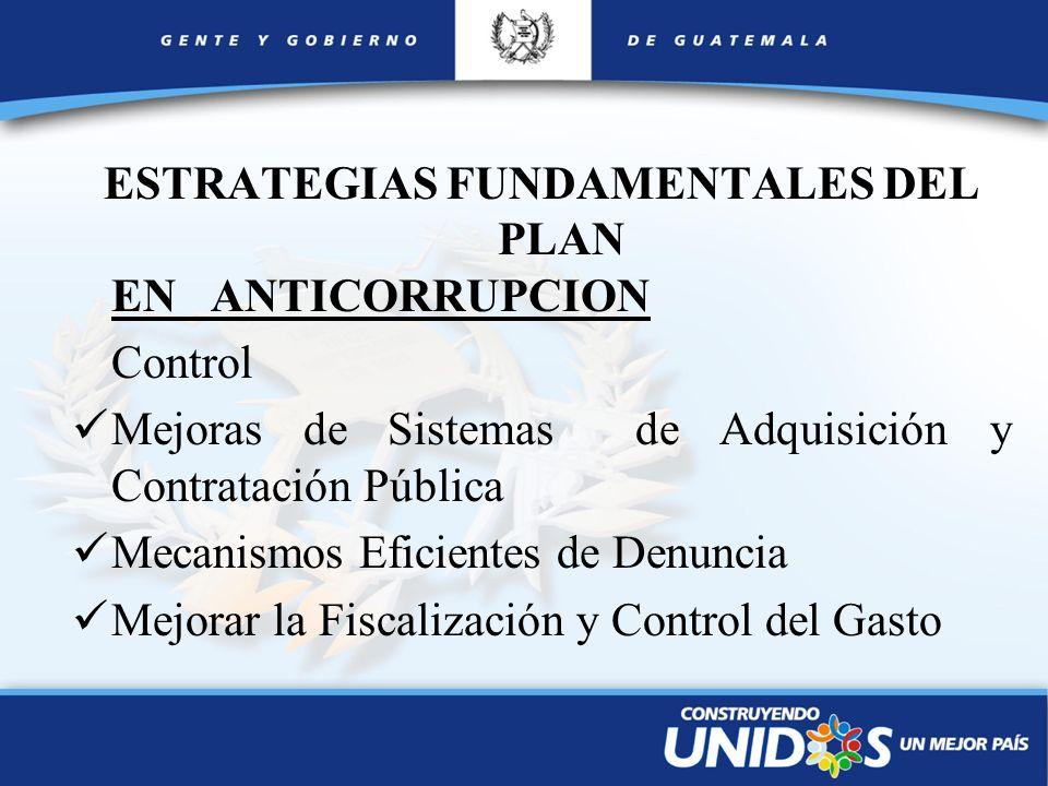 ESTRATEGIAS FUNDAMENTALES DEL PLAN EN ANTICORRUPCION Control Mejoras de Sistemas de Adquisición y Contratación Pública Mecanismos Eficientes de Denunc