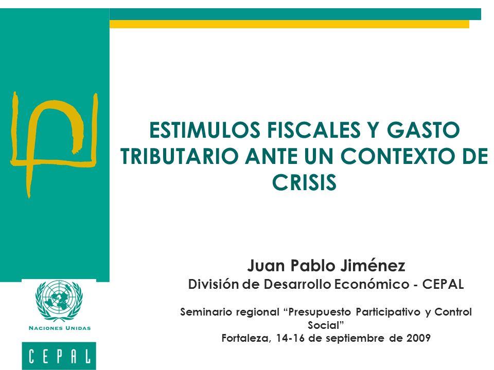 ESTIMULOS FISCALES Y GASTO TRIBUTARIO ANTE UN CONTEXTO DE CRISIS Juan Pablo Jiménez División de Desarrollo Económico - CEPAL Seminario regional Presup