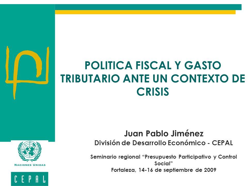 POLITICA FISCAL Y GASTO TRIBUTARIO ANTE UN CONTEXTO DE CRISIS Juan Pablo Jiménez División de Desarrollo Económico - CEPAL Seminario regional Presupues