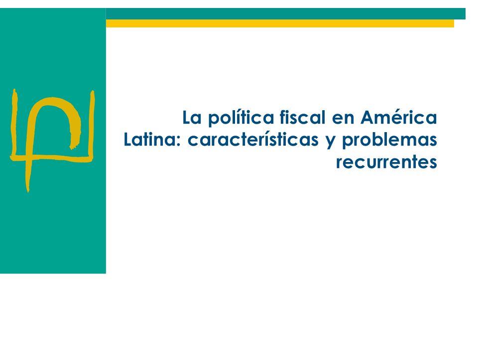 La política fiscal en América Latina: características y problemas recurrentes
