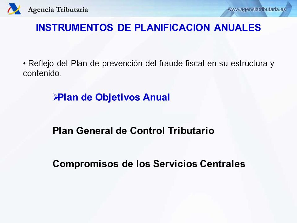 PLAN DE OBJETIVOS DE LA AGENCIA TRIBUTARIA: Principios de Planificación Vinculación directa de los objetivos con la estrategia.