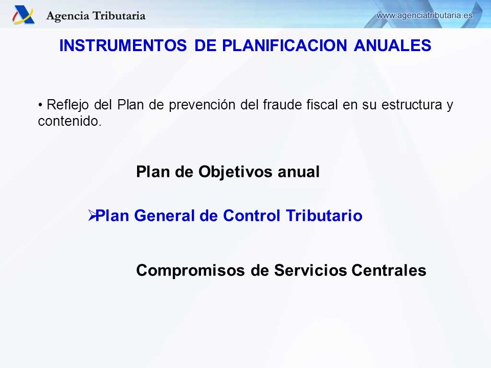 PLAN GENERAL DE CONTROL TRIBUTARIO Traduce a términos operativos las actuaciones previstas en el Plan de Objetivos.