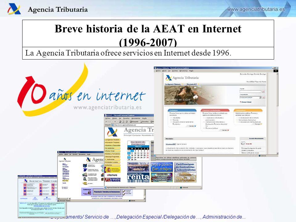 Departamento/ Servicio de …,Delegación Especial /Delegación de…, Administración de... Breve historia de la AEAT en Internet (1996-2007) La Agencia Tri