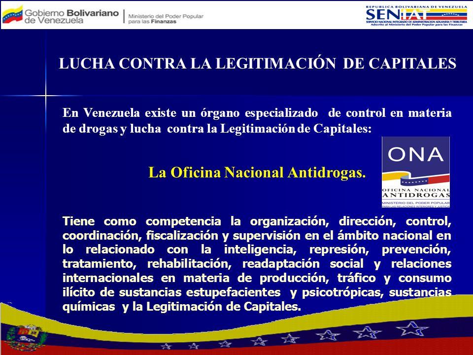 LUCHA CONTRA LA LEGITIMACIÓN DE CAPITALES En Venezuela existe un órgano especializado de control en materia de drogas y lucha contra la Legitimación d