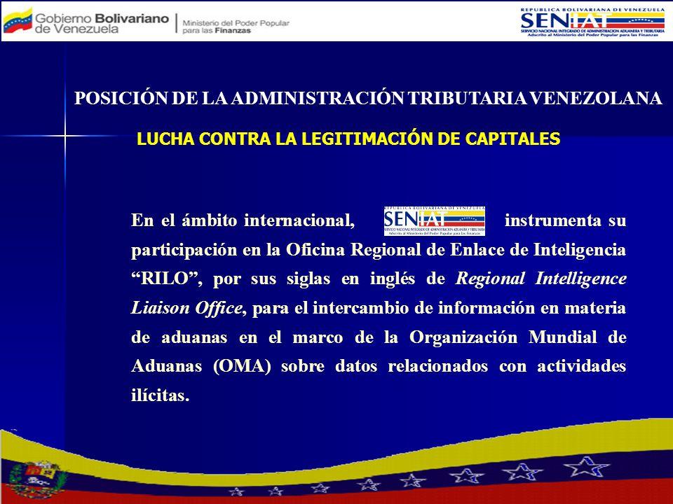 POSICIÓN DE LA ADMINISTRACIÓN TRIBUTARIA VENEZOLANA En el ámbito internacional, instrumenta su participación en la Oficina Regional de Enlace de Intel