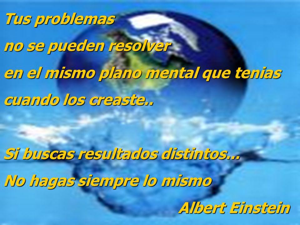 Tus problemas no se pueden resolver en el mismo plano mental que tenias cuando los creaste.. Si buscas resultados distintos... No hagas siempre lo mis