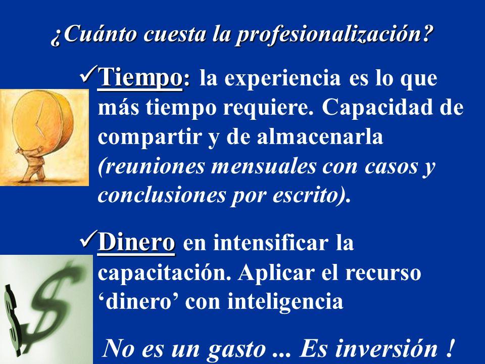 ¿Cuánto cuesta la profesionalización? Tiempo : Tiempo : la experiencia es lo que más tiempo requiere. Capacidad de compartir y de almacenarla (reunion