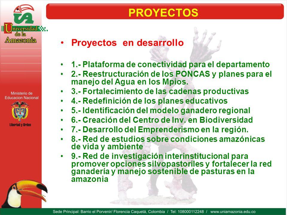 PROYECTOS Proyectos en desarrollo 1.- Plataforma de conectividad para el departamento 2.- Reestructuración de los PONCAS y planes para el manejo del A
