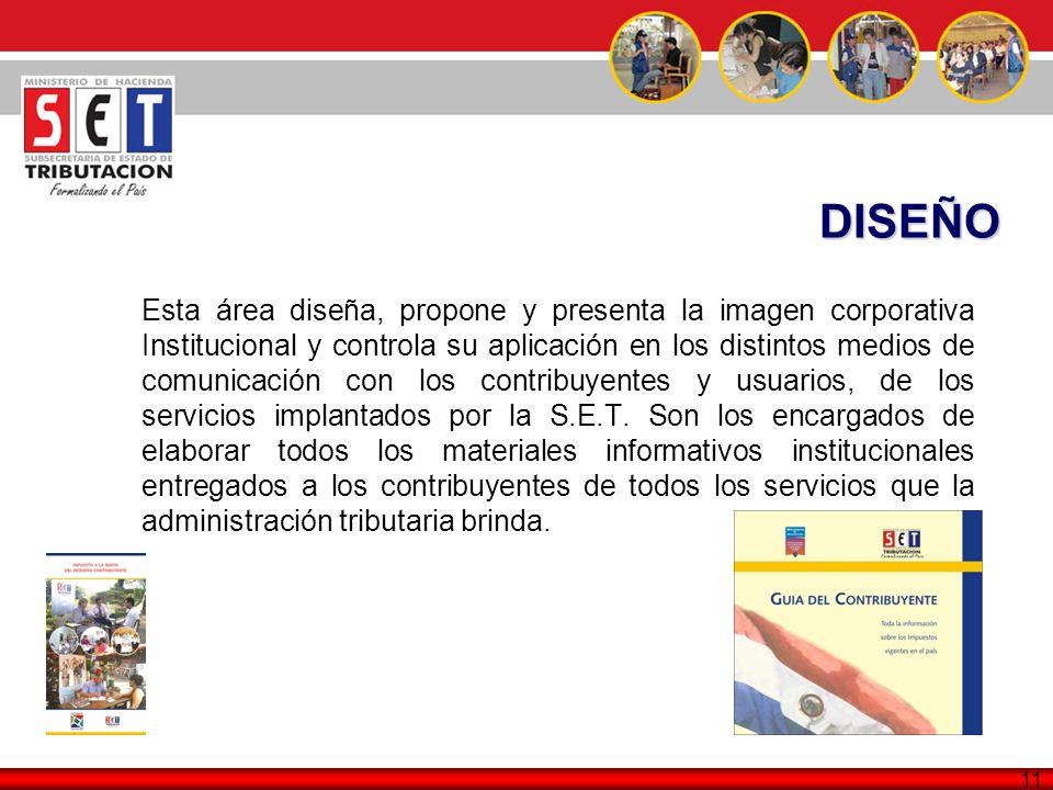 11 Esta área diseña, propone y presenta la imagen corporativa Institucional y controla su aplicación en los distintos medios de comunicación con los c