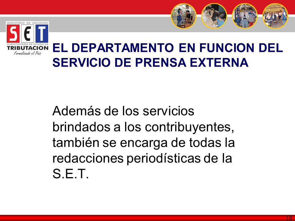 19 EL DEPARTAMENTO EN FUNCION DEL SERVICIO DE PRENSA EXTERNA Además de los servicios brindados a los contribuyentes, también se encarga de todas la re