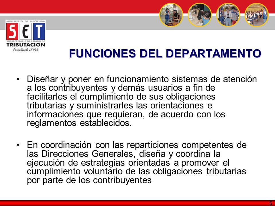6 FUNCIONES DEL DEPARTAMENTO Planifica, organiza, dirige y controla la prestación de los servicios de atención a los contribuyentes y usuarios, por parte de las Oficinas y Agencias Impositivas del Nivel Regional.