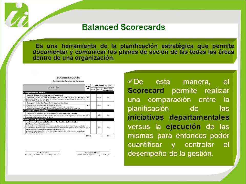 Balanced Scorecards Es una herramienta de la planificación estratégica que permite documentar y comunicar los planes de acción de las todas las áreas