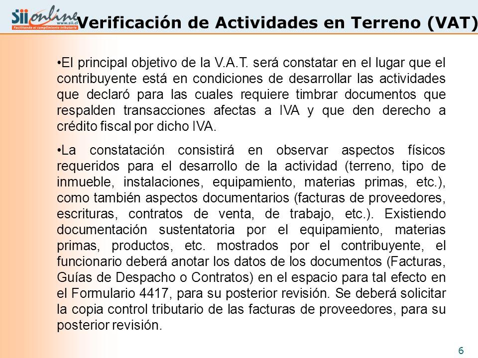 6 Verificación de Actividades en Terreno (VAT) El principal objetivo de la V.A.T. será constatar en el lugar que el contribuyente está en condiciones