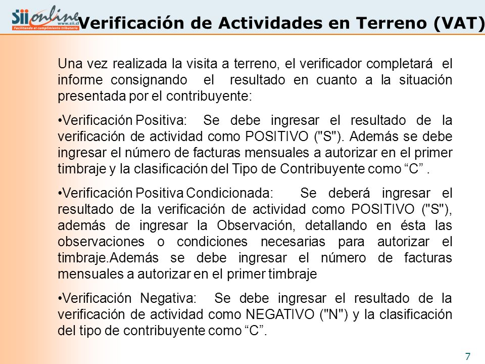 7 Verificación de Actividades en Terreno (VAT) Una vez realizada la visita a terreno, el verificador completará el informe consignando el resultado en