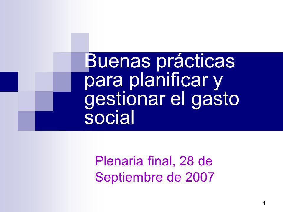 1 Buenas prácticas para planificar y gestionar el gasto social Plenaria final, 28 de Septiembre de 2007