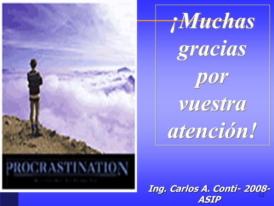 12 ¡Muchas gracias por vuestra atención! ¡Muchas gracias por vuestra atención! Ing. Carlos A. Conti- 2008- ASIP