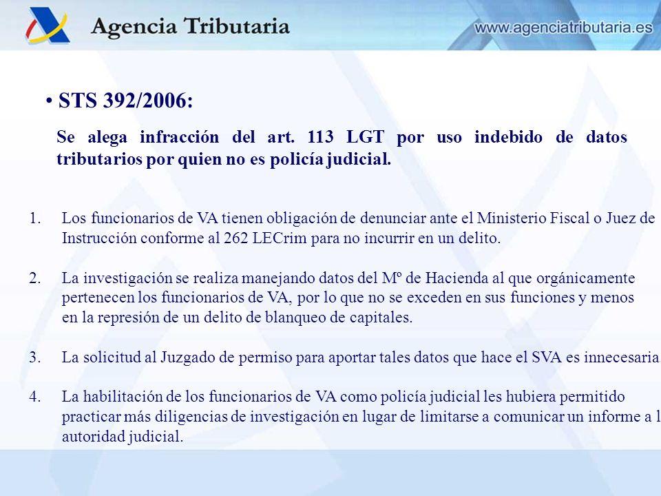 STS 392/2006: Se alega infracción del art. 113 LGT por uso indebido de datos tributarios por quien no es policía judicial. 1.Los funcionarios de VA ti