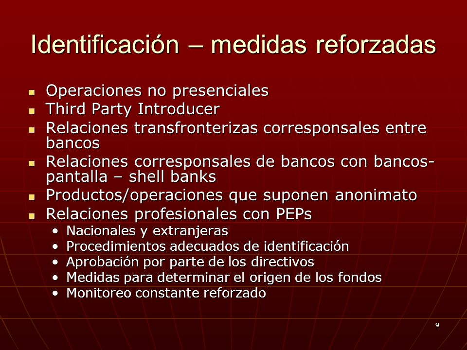 9 Identificación – medidas reforzadas Operaciones no presenciales Operaciones no presenciales Third Party Introducer Third Party Introducer Relaciones