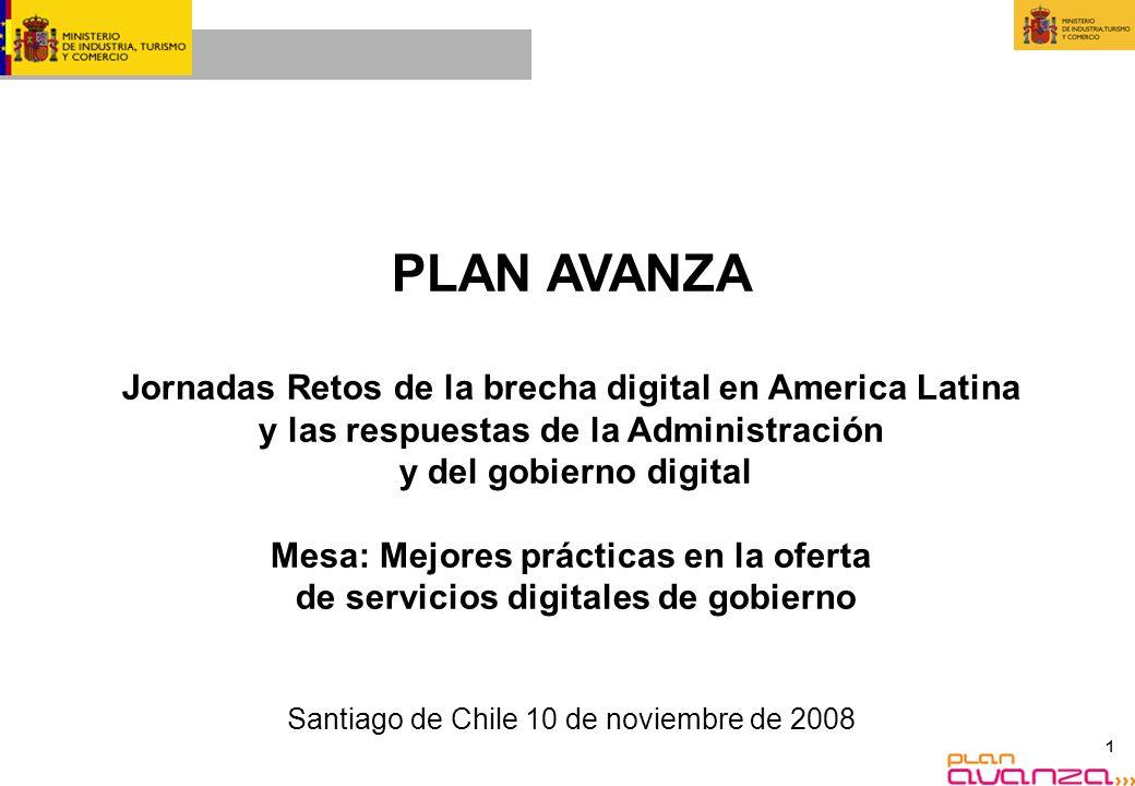 1 PLAN AVANZA Jornadas Retos de la brecha digital en America Latina y las respuestas de la Administración y del gobierno digital Mesa: Mejores práctic