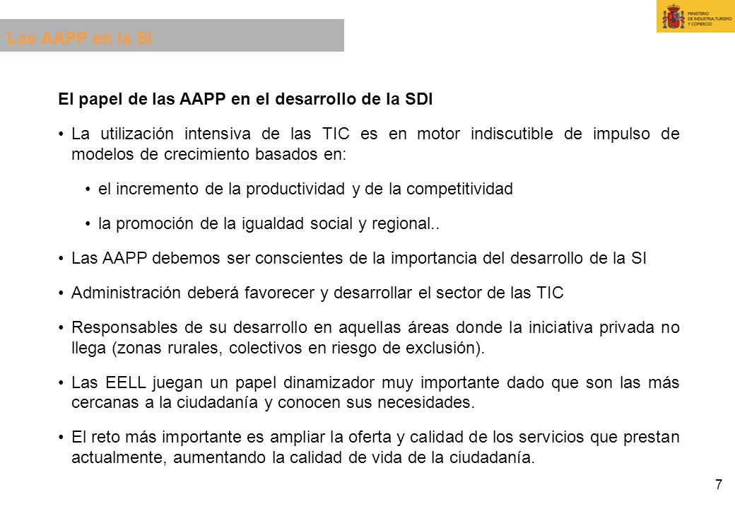 7 El papel de las AAPP en el desarrollo de la SDI La utilización intensiva de las TIC es en motor indiscutible de impulso de modelos de crecimiento ba