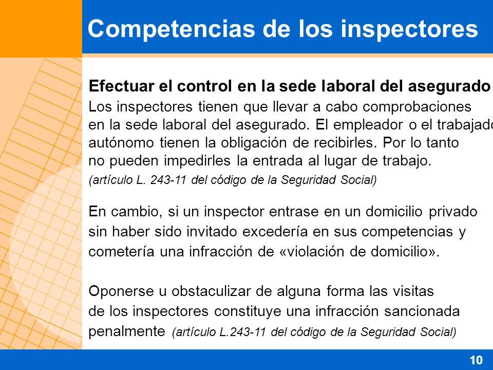 Efectuar el control en la sede laboral del asegurado Los inspectores tienen que llevar a cabo comprobaciones en la sede laboral del asegurado. El empl