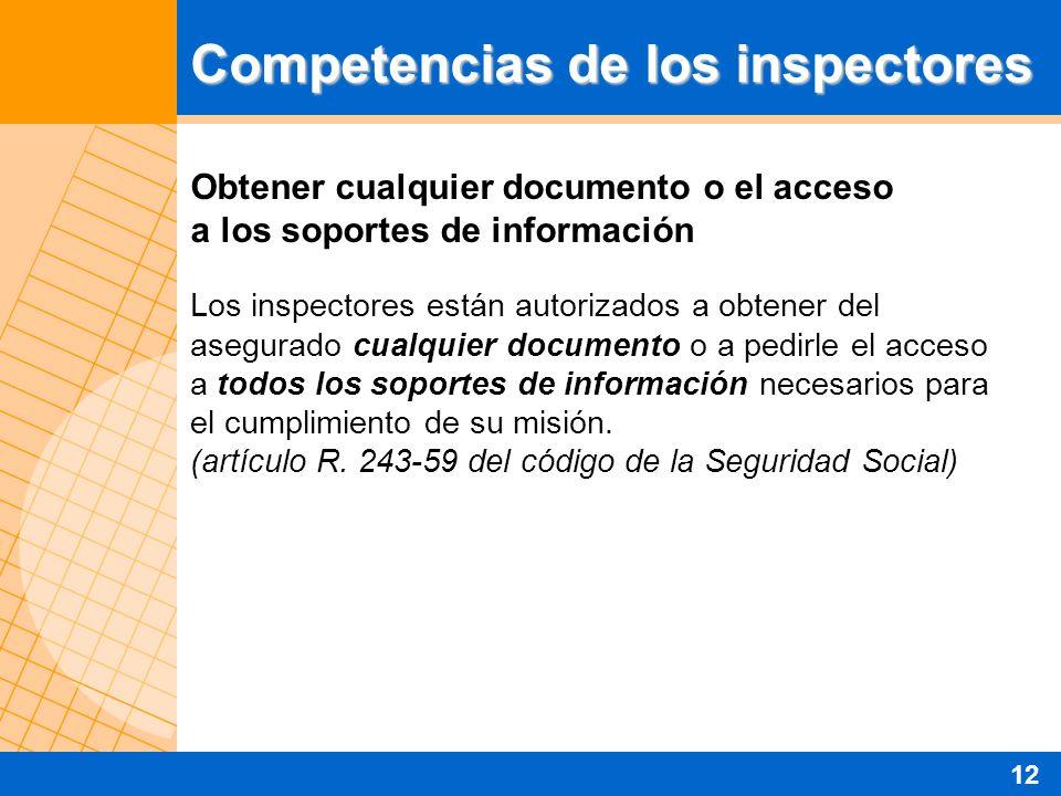 Obtener cualquier documento o el acceso a los soportes de información Los inspectores están autorizados a obtener del asegurado cualquier documento o a pedirle el acceso a todos los soportes de información necesarios para el cumplimiento de su misión.