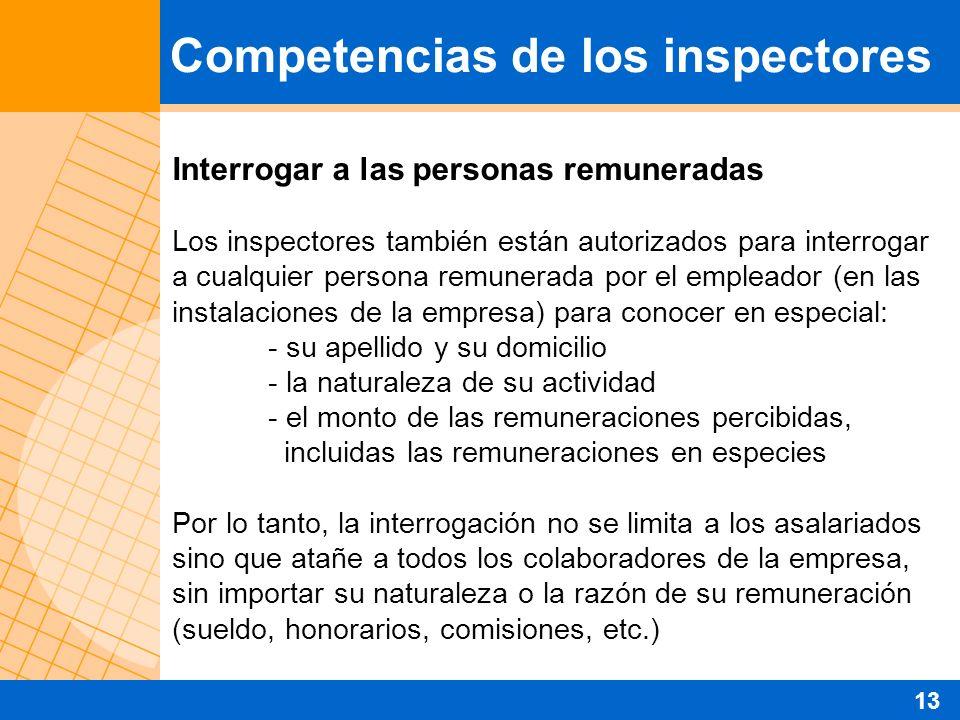 Interrogar a las personas remuneradas Los inspectores también están autorizados para interrogar a cualquier persona remunerada por el empleador (en la