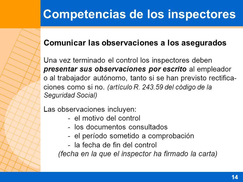 Comunicar las observaciones a los asegurados Una vez terminado el control los inspectores deben presentar sus observaciones por escrito al empleador o al trabajador autónomo, tanto si se han previsto rectifica- ciones como si no.