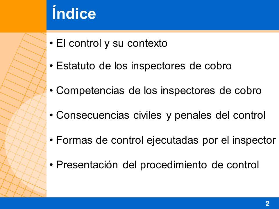 El control y su contexto Estatuto de los inspectores de cobro Competencias de los inspectores de cobro Consecuencias civiles y penales del control Formas de control ejecutadas por el inspector Presentación del procedimiento de control Índice 2