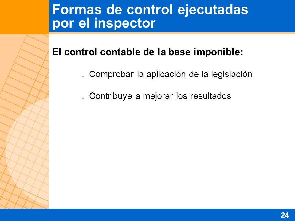 El control contable de la base imponible:. Comprobar la aplicación de la legislación. Contribuye a mejorar los resultados Formas de control ejecutadas