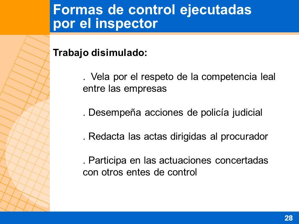 Trabajo disimulado:. Vela por el respeto de la competencia leal entre las empresas. Desempeña acciones de policía judicial. Redacta las actas dirigida