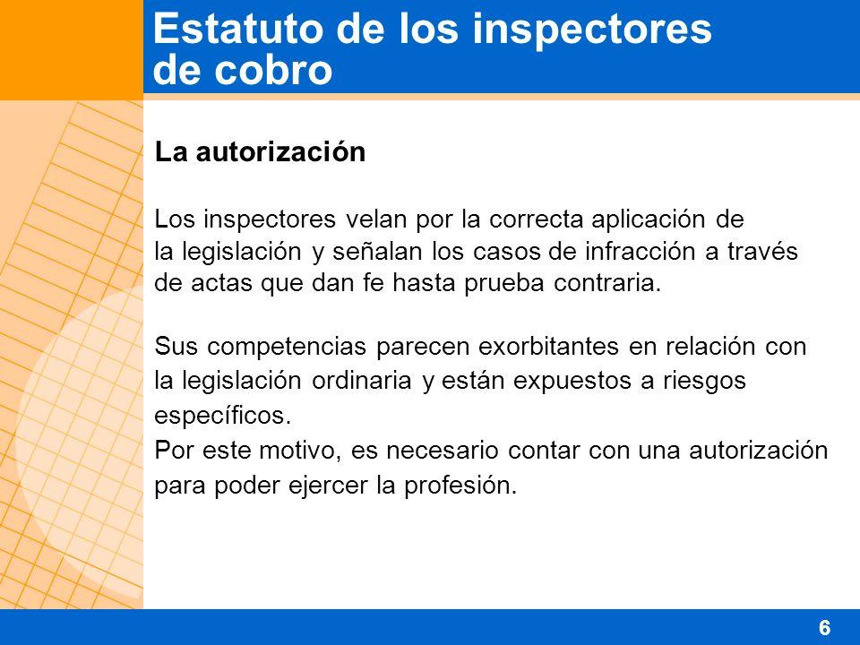 La autorización Los inspectores velan por la correcta aplicación de la legislación y señalan los casos de infracción a través de actas que dan fe hasta prueba contraria.