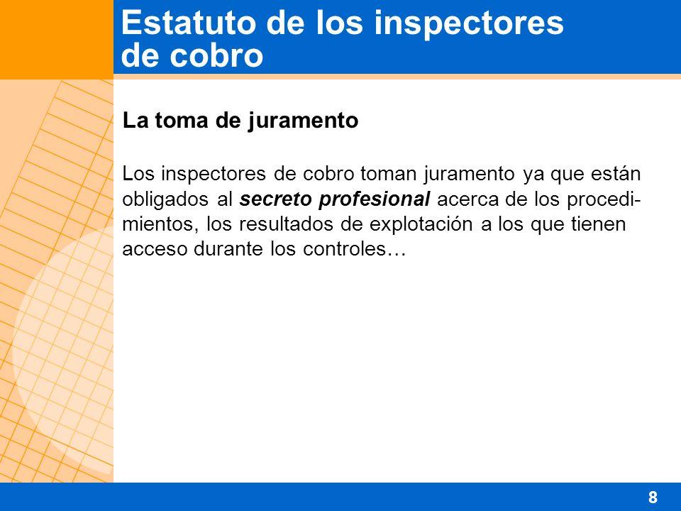 Los controles efectuados por los inspectores de cobro asumen una importancia especial debido a su alcance y a sus efectos.