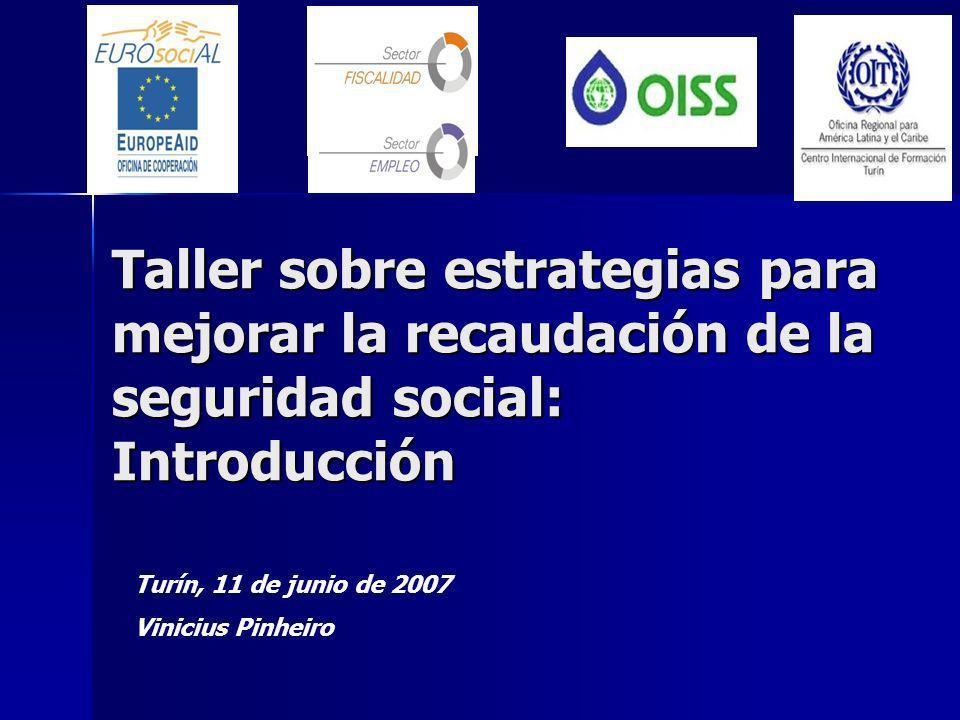Taller sobre estrategias para mejorar la recaudación de la seguridad social: Introducción Turín, 11 de junio de 2007 Vinicius Pinheiro