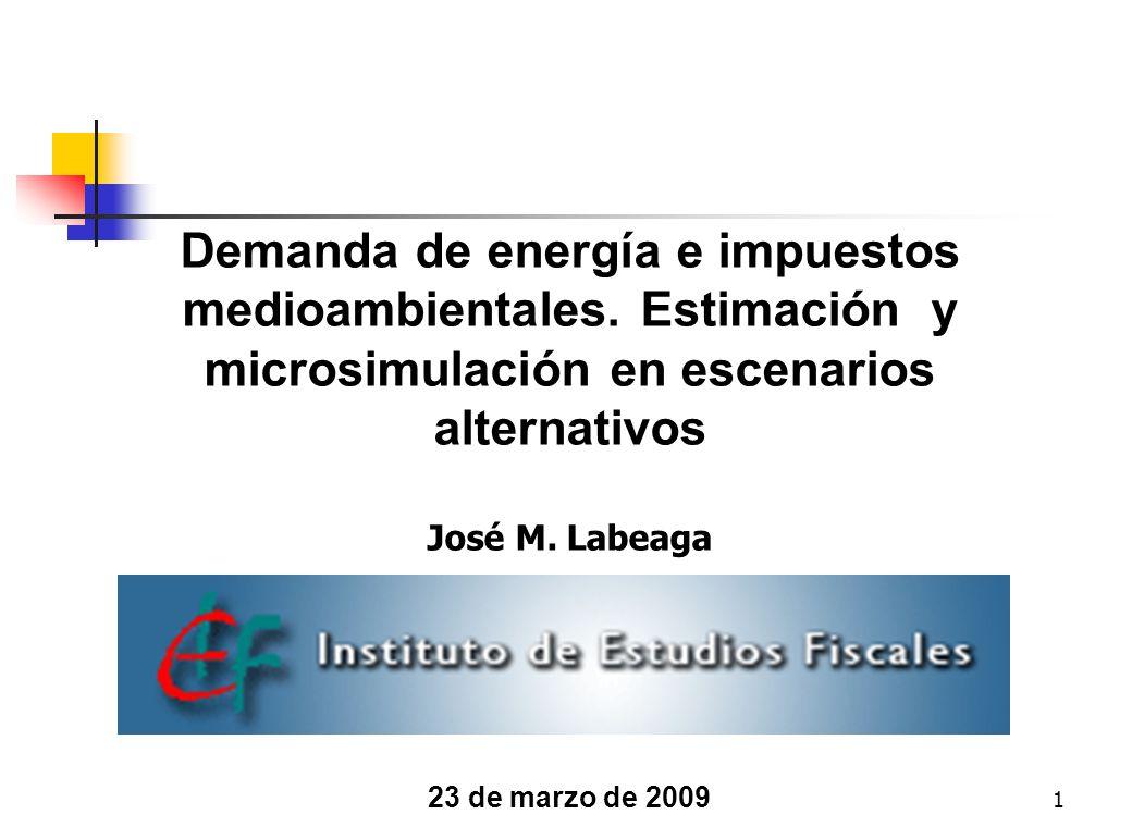 1 Demanda de energía e impuestos medioambientales. Estimación y microsimulación en escenarios alternativos José M. Labeaga 23 de marzo de 2009