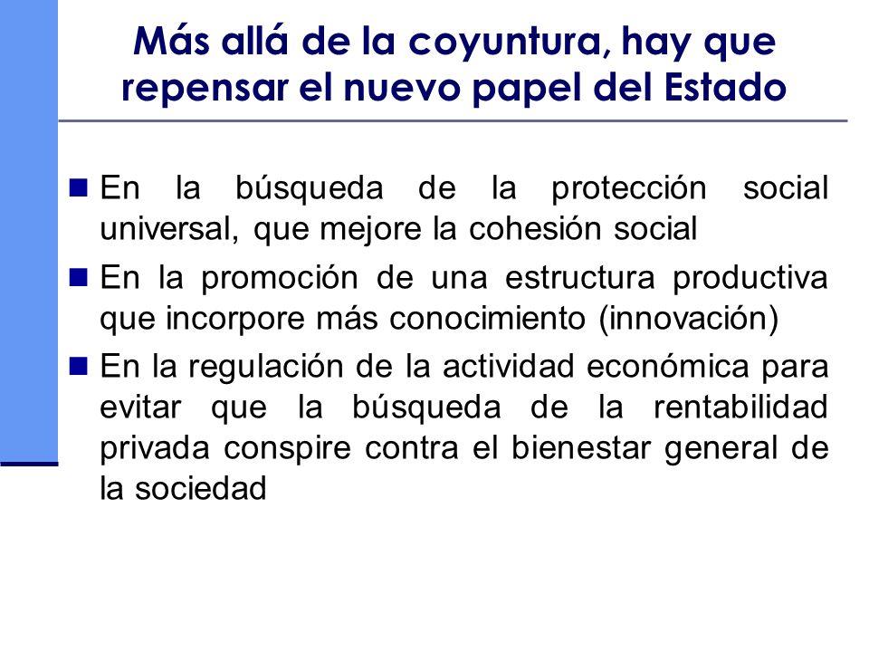 Más allá de la coyuntura, hay que repensar el nuevo papel del Estado En la búsqueda de la protección social universal, que mejore la cohesión social E
