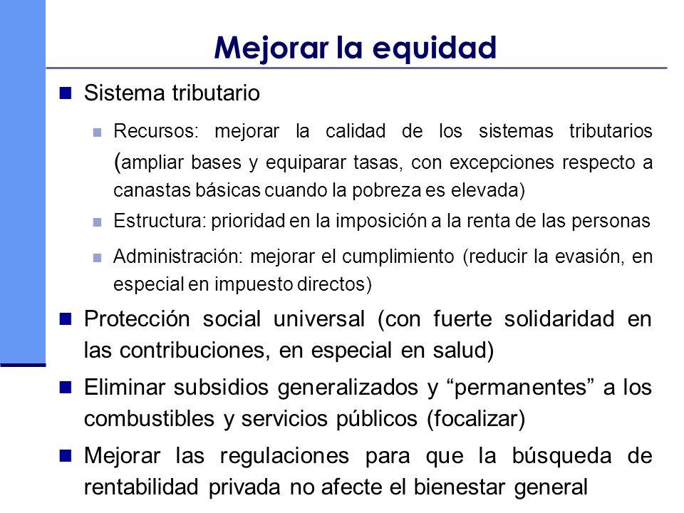 Mejorar la equidad Sistema tributario Recursos: mejorar la calidad de los sistemas tributarios ( ampliar bases y equiparar tasas, con excepciones resp