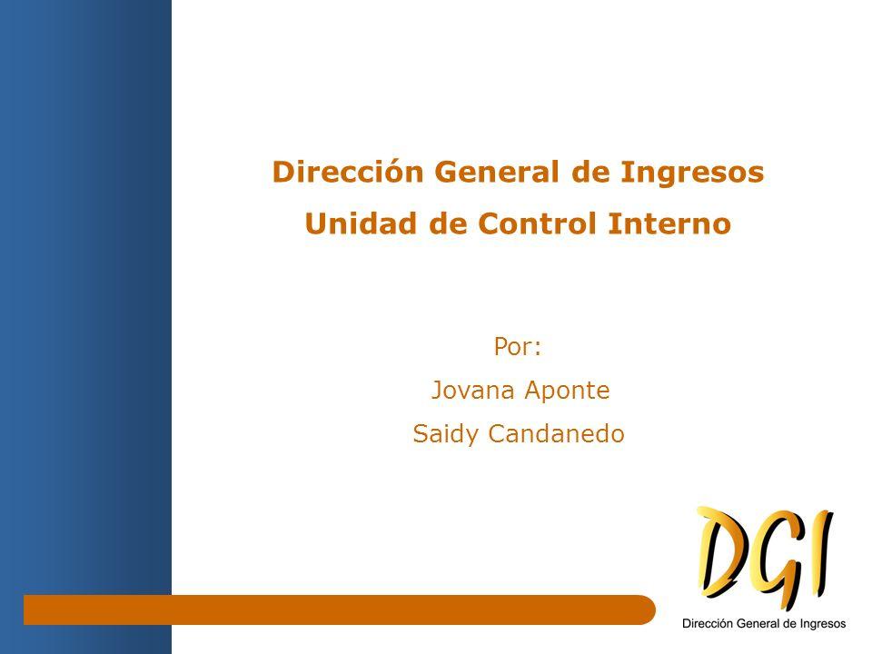 Dirección General de Ingresos Unidad de Control Interno Por: Jovana Aponte Saidy Candanedo